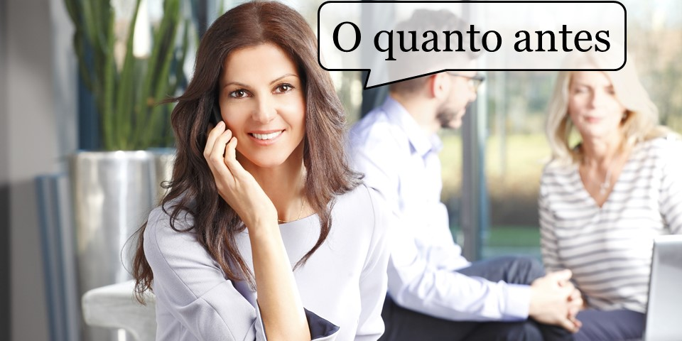 See How Easily You Can Say ASAP in Portuguese