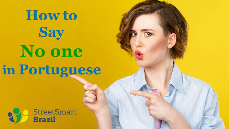 How to Say No One Correctly in Portuguese: Four Power Tips
