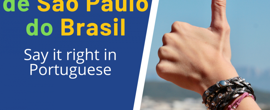 De São Paulo, Do Brasil – Learn How to Say It Right in Portuguese