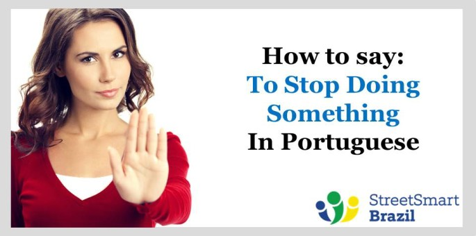 How to Say: To Stop Doing Something in Portuguese – Video lesson