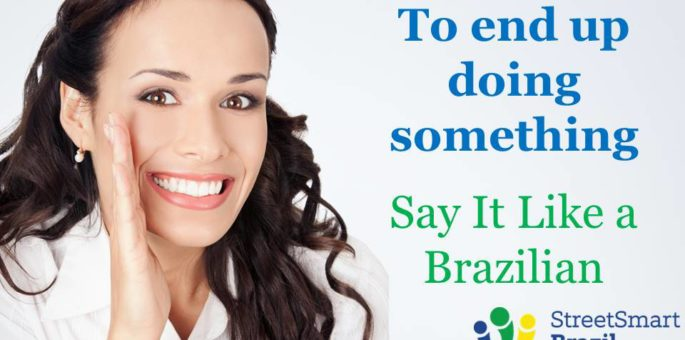 How to Say It in Portuguese: To End Up Doing Something