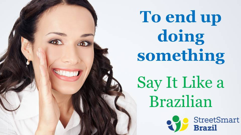 How to Say: To End Up Doing Something – Portuguese Lesson