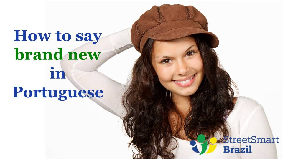 2 Colloquial Expressions to Say Brand New in Portuguese - Portuguese lesson