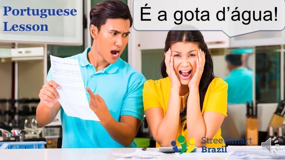 Portuguese lesson - A gota d'água: Colloquial Brazilian Portuguese Lesson