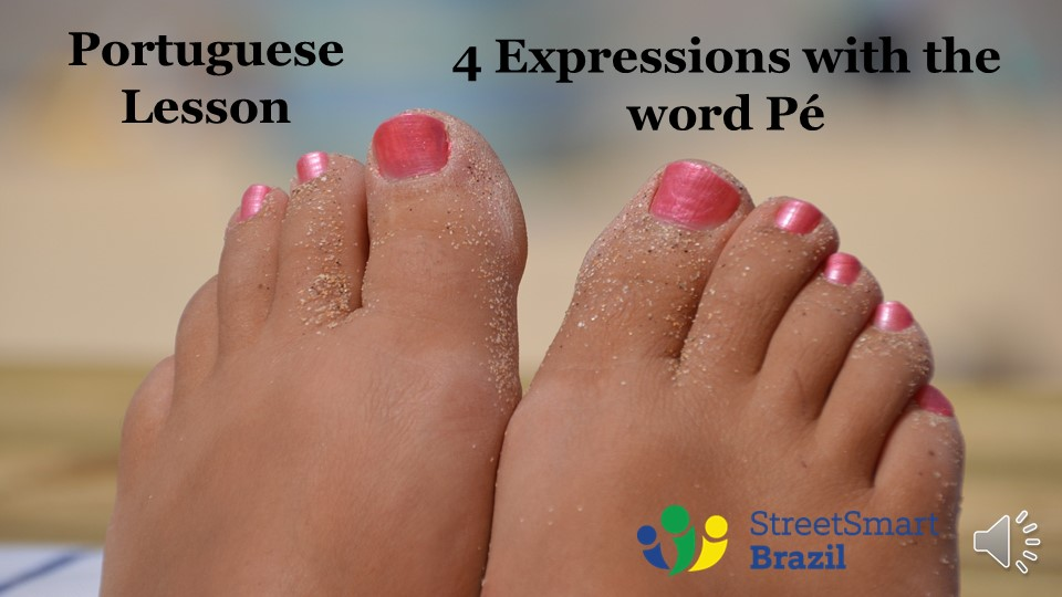 4 Brazilian Colloquial Expressions with the Word Pé – Portuguese lesson - Colloquial Brazilian Portuguese