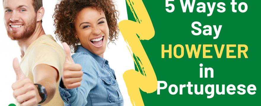 5 Ways to Say However in Portuguese – Portuguese lesson