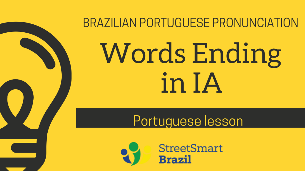 Brazilian Portuguese pronunciation - words ending in IA - portuguese lesson  to avoid common mistakes