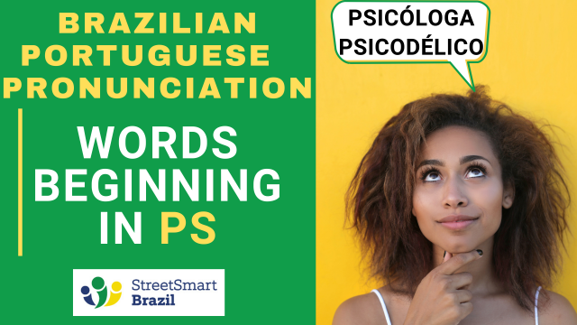 Learn the Brazilian Portuguese pronunciation of words beginning with PS, such as psychologist and psychedelic.